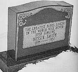 Headstone for Bessie Smith's grave site that Janis Joplin helped pay for. Inscription:'The greatest blues singer in the world will never stop singing.'